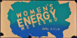 Women's Energy Weekend, April 8, 9 & 10
